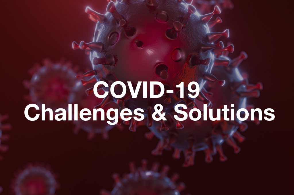COVID-19 - Challenges & Solutions